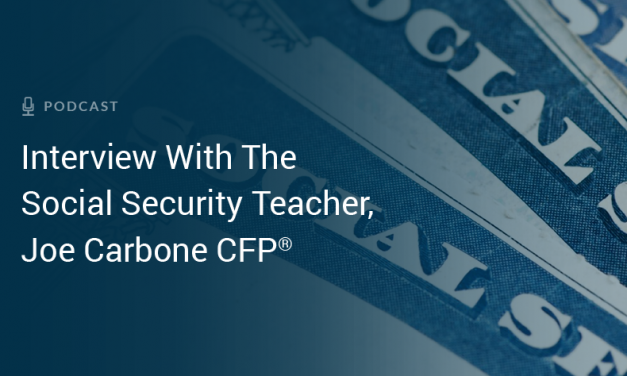 Interview with The Social Security Teacher, Joe Carbone CFP®
