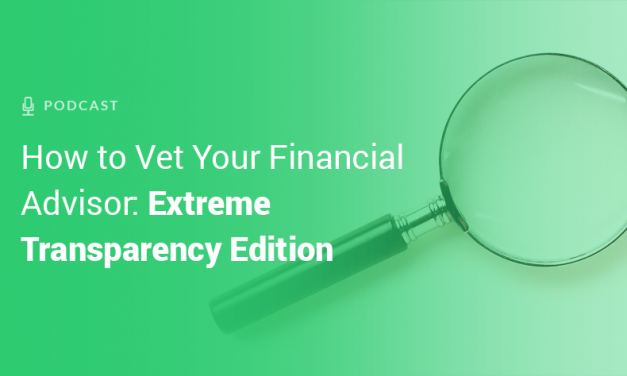 How to Vet Your Financial Advisor: Extreme Transparency Edition