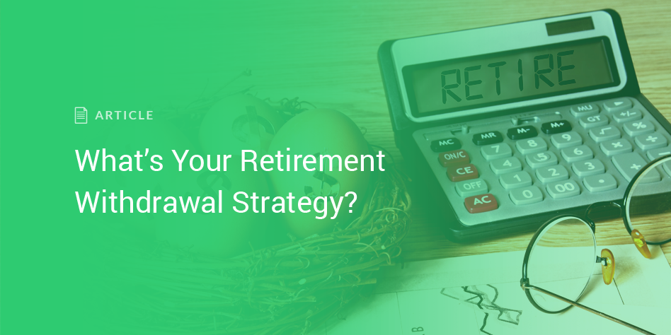 What's Your Retirement Withdrawal Strategy?
