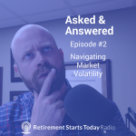 Asked & Answered: Episode #2 – Navigating Market Volatility