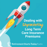 Dealing With Skyrocketing Long Term Care Insurance Premiums