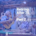 Retiring After 70 Part 2