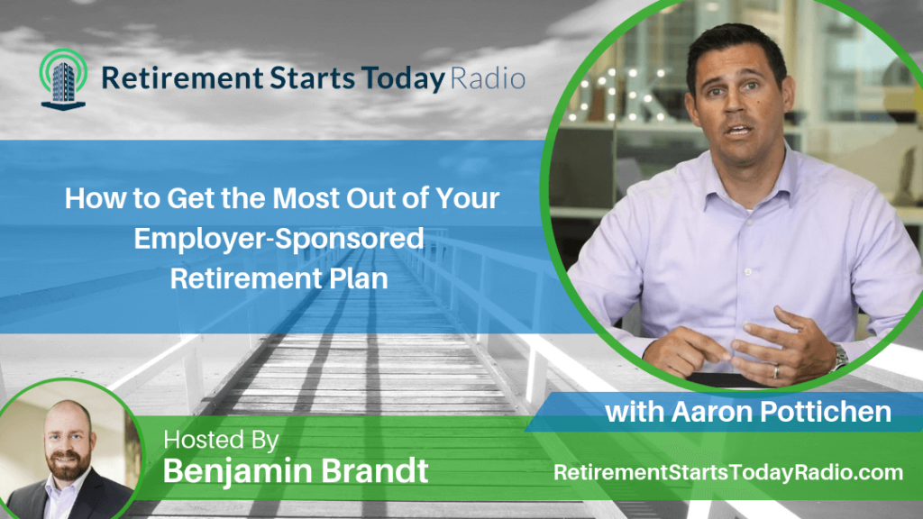 How to Get the Most Out of Your Employer-Sponsored Retirement Plan with Aaron Pottichen