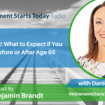 Retirement: What to Expect if You Retire Before or After Age 65, Ep # 164