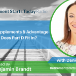 Medicare Supplements & Advantage – Where Does Part D Fit In? with Danielle Roberts, Ep # 165