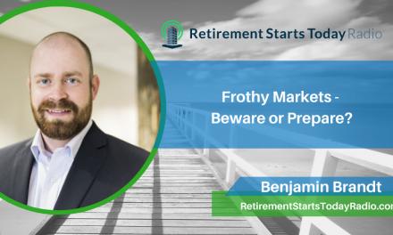 Frothy Markets – Beware or Prepare? Ep # 178