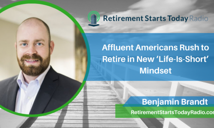 Affluent Americans Rush to Retire in New 'Life-Is-Short' Mindset, Ep #201