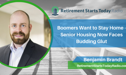 Boomers Want to Stay Home – Senior Housing Now Faces Budding Glut, Ep # 202